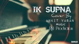 Download Hindi Video Songs - ik supna cover by Ankit Vasan & Dj Rky