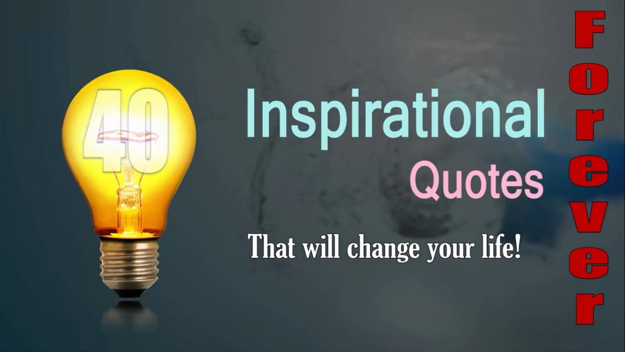 Inspirational Quotes To Change Your Life 40 Inspirational Quotes That Will Change Your Life  Youtube
