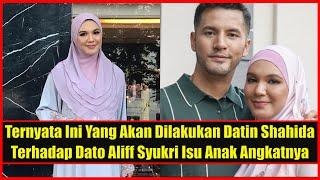 Ternyata Ini Yang Akan Dilakukan Datin Shahida Terhadap Dato Aliff Syukri Isu Anak Angkatnya