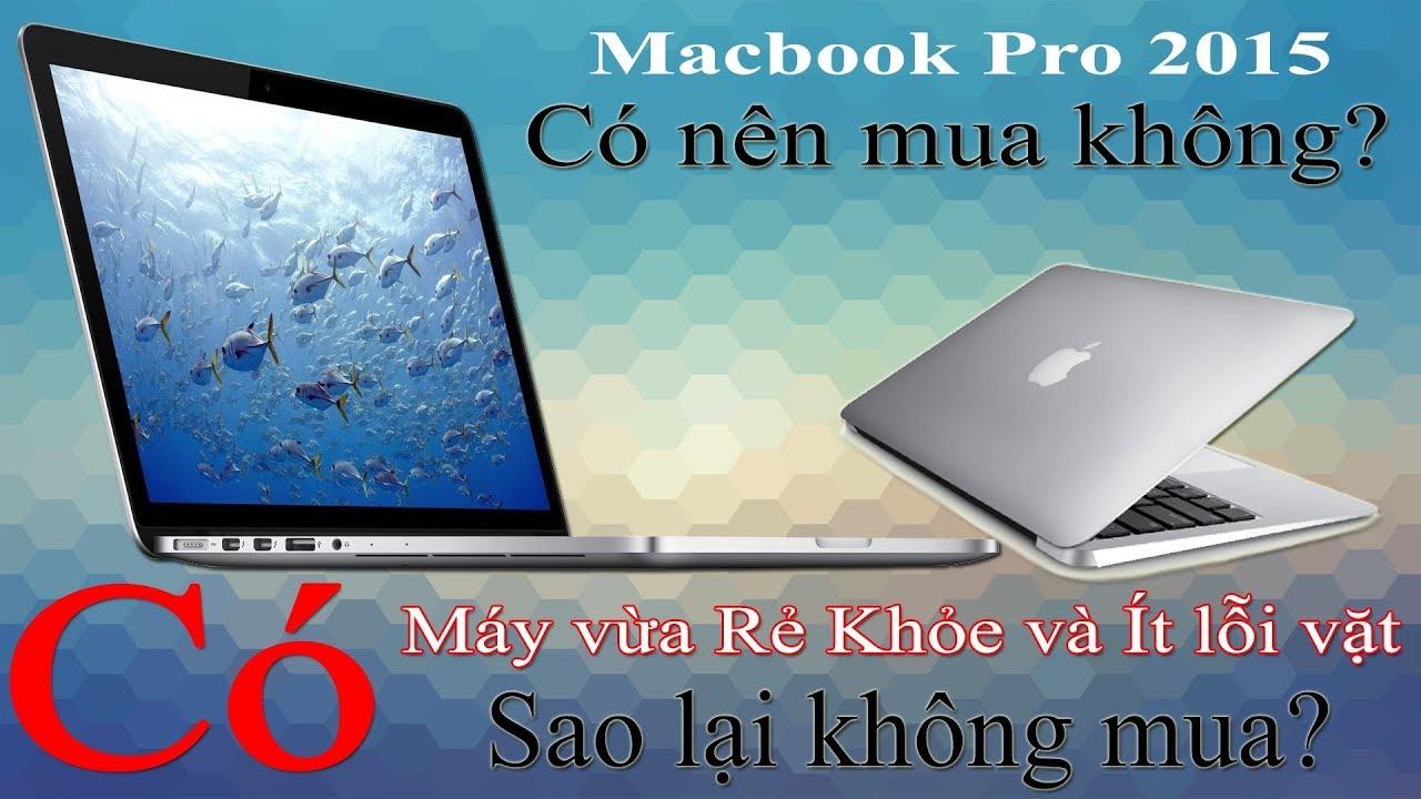 Macbook Pro Retina 2015 Liệu Còn Đáng Mua 2019 ?