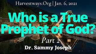 'Who Is a True Prophet of God?' Pt. 2 | Dr. Sammy Joseph