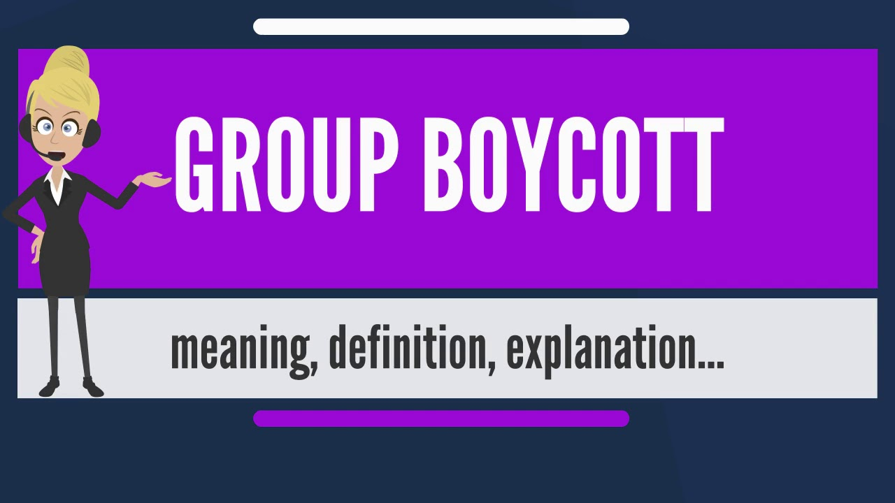 What is GROUP BOYCOTT? What does GROUP BOYCOTT mean? GROUP BOYCOTT ...
