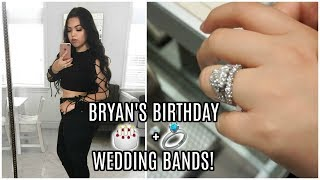 BRYAN'S BIRTHDAY + OUR WEDDING BANDS!