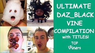 Ultimate Daz_Black Vine Compilation w/ Titles - All Daz_Black Vines (556 Vines) - Top Viners ✔