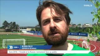 Euro 2016 : l'Irlande et la Russie en démonstration pour le public