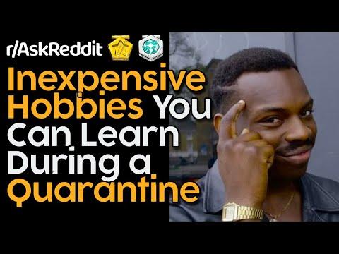 Coronavirus Quarantine - Inexpensive Hobbies You Can Pick Up In Two Weeks [r/AskReddit Top Posts]