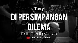 Di Persimpangan Dilema Terry Akustik Karaoke Della Firdatia Version