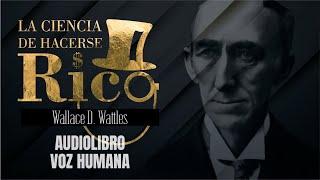 LA CIENCIA DE HACERSE RICO AUDIOLIBRO COMPLETO EN ESPAÑOL - WALLACE WATTLES - VOZ HUMANA