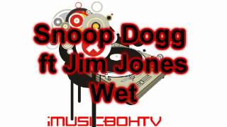 Snoop Dogg ft Jim Jones  - Wet