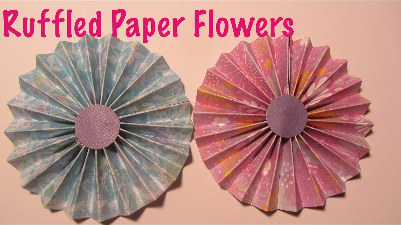Ruffled Scrapbook Paper Flowers Craft Tutorial Youtube