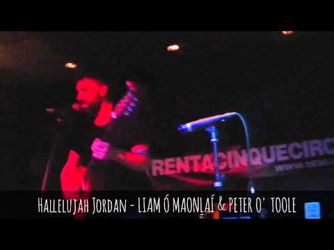 HALLELUJAH JORDAN - LIAM Ó MAONLAÍ & PETER O' TOOLE live@1e35circa, Cantù - 2014 feb. 10