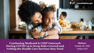 Webinar: Continuing Medicaid & CΗIP Outreach During COVID-19 to Keep Kids Covered… (10/29/20)
