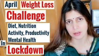 April Weight Loss Challenge | Manage Diet Fitness Productivity & Well being | Tips in Hindi
