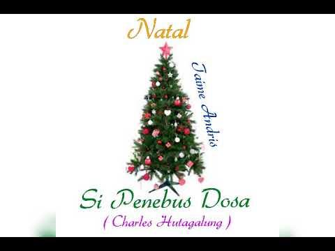 Si Penebus Dosa - Charles Hutagalung lagu Natal ( Taime Andris )