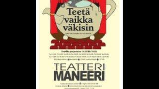 Teetä vaikka väkisin, Teatteri Maneeri ( ensi-iltaan 3 viikkoa)