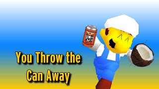You Throw the Can Away (SM64 / ROBLOX Version)