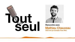 [Podcast] Tout seul Épisode 5 - Mathieu Chauveau, CEO d'un cabinet d'expertise-comptable en ligne