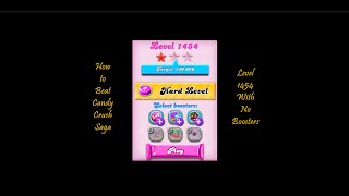 How To Beat Candy Crush Saga Hard Level 1454 With No Boosters
