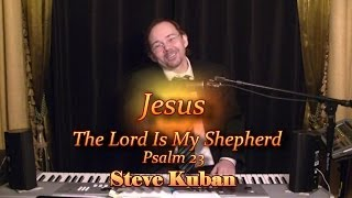 Steve Kuban—The Lord Is My Shepherd, I Have Everything I Need (Ps 23) Up-Tempo Dance Version