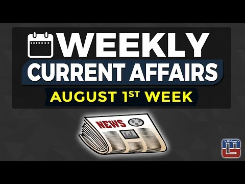 WEEKLY CURRENT AFFAIRS | AUGUST 1st WEEK | GENERAL AWARENESS