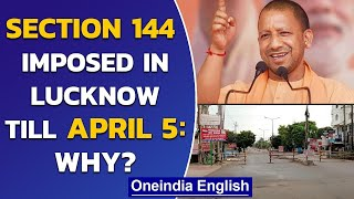 Lucknow: Section 144 imposed till April 5th, what reason has UP Govt given?| Oneindia News