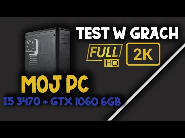 Test Mojego PC w Grach (i5 3470 + GTX 1060 6GB)