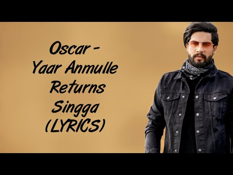Oscar LYRICS - Singga | Yaar Anmulle Returns | New Punjabi Song 2020 | SahilMix Lyrics - Download full HD Video mp4