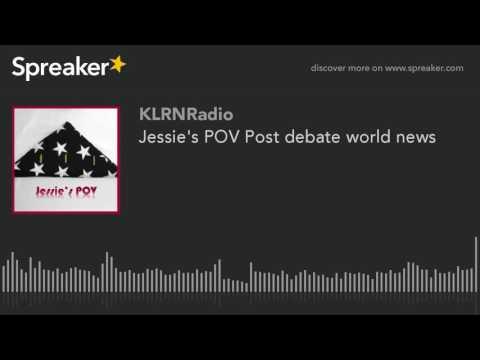 Jessie's POV Post debate world news