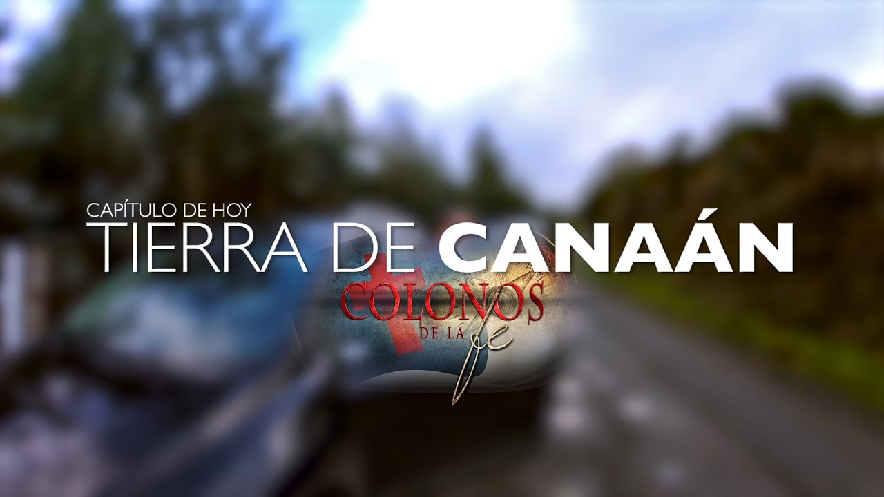 COLONOS DE LA FE / CAPITULO TIERRA DE CANAAN (2a parte)