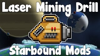 Starbound Mods - Laser Mining Drill - THE MOST USEFUL EVER!