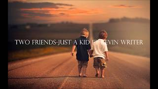 Two Friends-Just A Kid ft Kevin Writer (Lyrics)