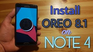 install android oreo 81 on the galaxy note 4