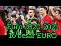 EURO 2020-2021I 16 BESAR EURO PORTUGAL LOLOS