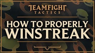 HOW TO WIN GAMES BY PROPERLY WIN STREAKING | Teamfight Tactics