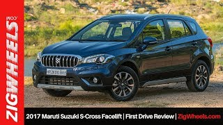 2017 Maruti Suzuki S-Cross Facelift | First Drive Review | ZigWheels.com