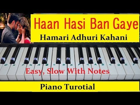 Hasi Ban Gaye Piano Turorial Easy and Slow With Notations From Hamari Adhuri Kahani