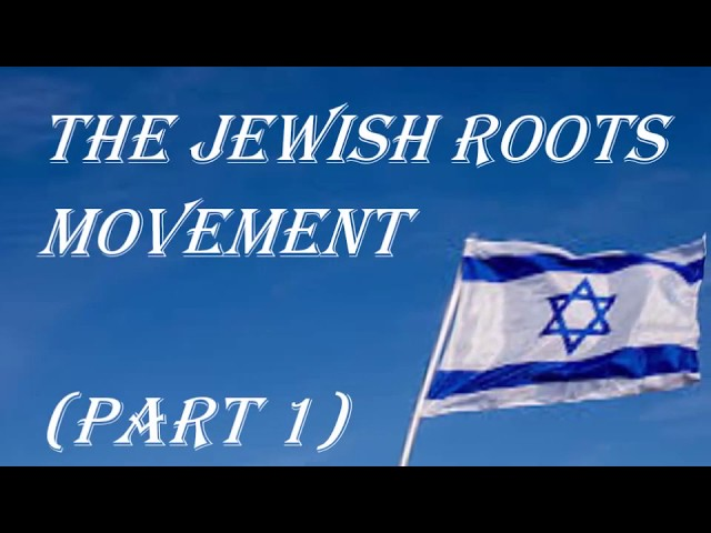 The Jewish Roots Movement - part 1