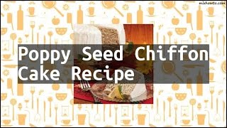Recipe Poppy Seed Chiffon Cake Recipe