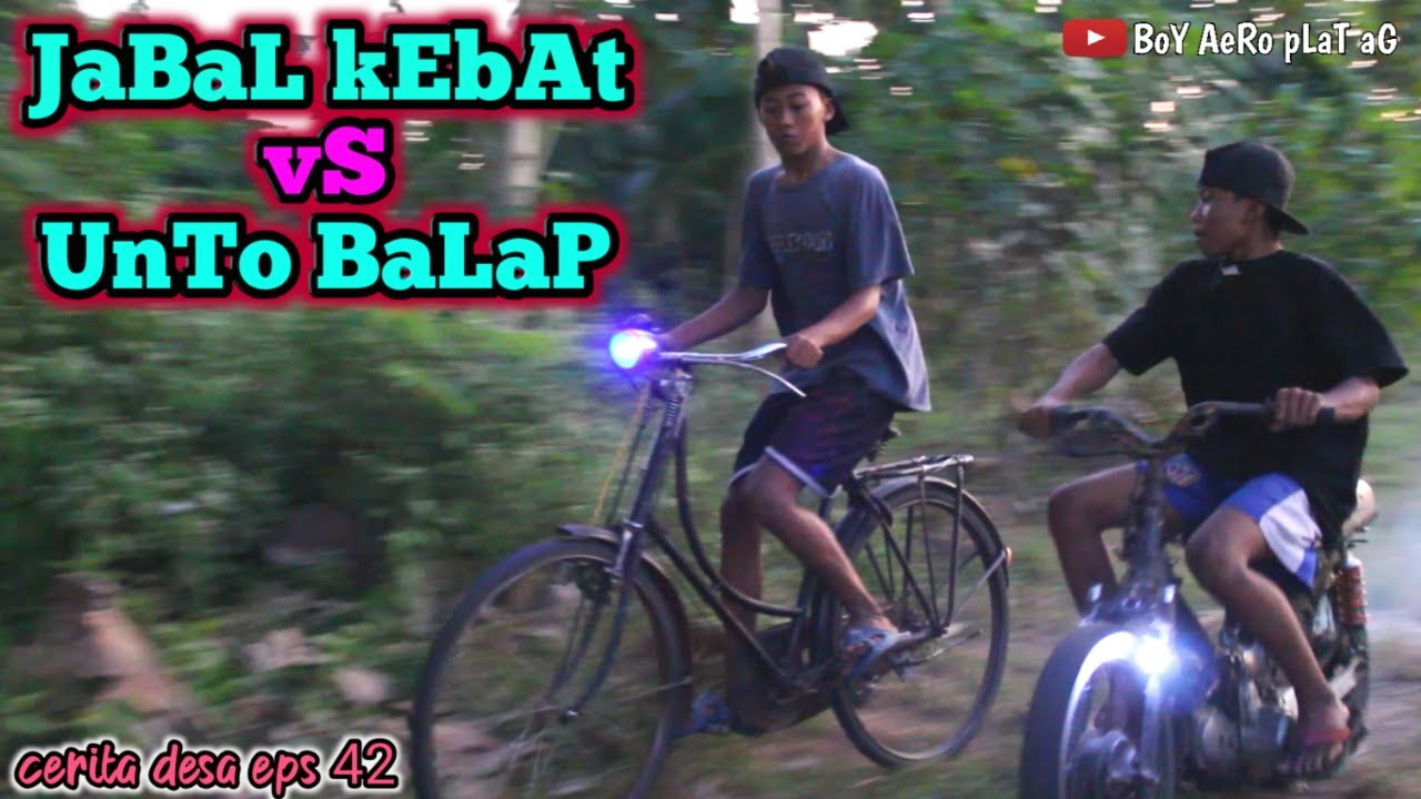 JABAL KEBAT VS UNTO BALAP | CERITA DESA EPS 42