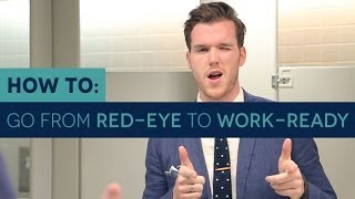 How To: Go from Red Eye to Work-Ready