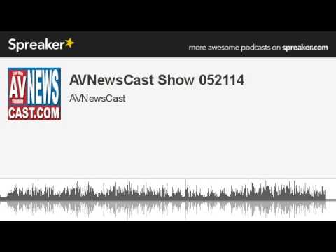 AVNewsCast Show 052114 (made with Spreaker)