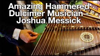 Amazing Hammered Dulcimer Musician - Joshua Messick