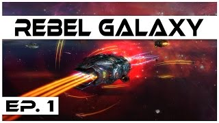 Rebel Galaxy - Ep. 1 - Gameplay Introduction! - Let