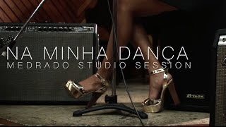 Medrado - Na Minha Dança (Studio Session)