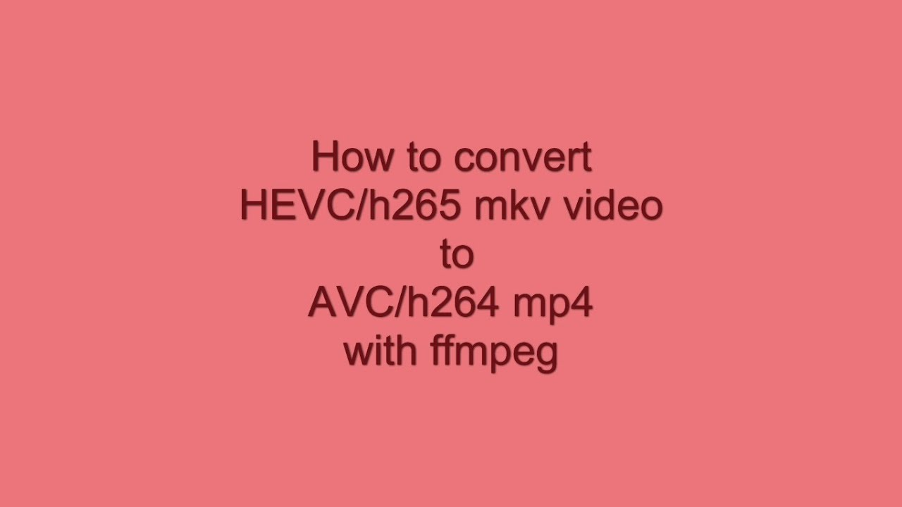 Convert HEVC/h265 mkv video to AVC/h264 mp4 with ffmpeg