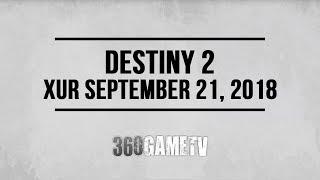 Destiny 2 Xur 09-21-18 - Xur Location September 21, 2018 - Inventory / Items