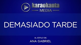Karaokanta - Ana Gabriel - Demasiado tarde (CALIDAD PROFESIONAL)