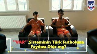 ''VAR'' Sisteminin Türk Futboluna Faydası Olur MU?? / Soru-Cevap