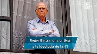 El sociólogo Roger Batra habla en entrevista de su nuevo libro, una radiografía ideológica de la Cuarta Transformación