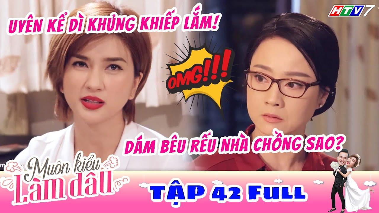 Muôn Kiểu Làm Dâu – Tập 42 Full | Phim Mẹ chồng nàng dâu –  Phim Việt Nam Mới Nhất 2019 – Phim HTV